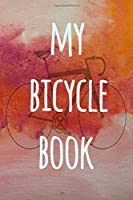 My Bicycle Book: Ideal gift for the cyclist in your life! Over 100 pages to record your cycles and bike rides!