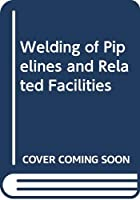 Welding of Pipelines and Related Facilities