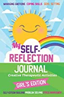 My Self- Reflection Journal: A Children's Self-Discovery Journal with Creative Exercises, Self-esteem building, Inspiration, Fun Activities, Gratitude, Goal Setting, Coping Skills, Problem Solving and Managing Emotion: Creative Therapeutic Activities