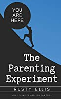 The Parenting Experiment: How I Survived and You Can Too!