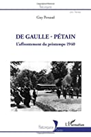 De Gaulle - Pétain: L'affrontement du printemps 1940
