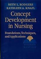 Concept Development in Nursing: Foundations, Techniques, and Applications, 2e (Rodgers, Concept Development in Nursing)