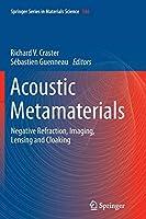Acoustic Metamaterials: Negative Refraction, Imaging, Lensing and Cloaking (Springer Series in Materials Science)