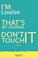 Louise : DON'T TOUCH MY NOTEBOOK PLEASE Unique customized Gift for Louise - Journal for Girls / Women with beautiful colors Blue and Yellow, Journal to Write with 120 Pages , Thoughtful Cool Present for female ( Louise notebook): best gift for Louise