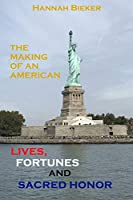 Lives, Fortunes and Sacred Honor: The Making of an American