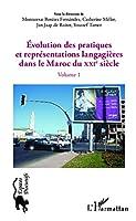 Evolution des pratiques et représentations langagières dans le Maroc du XXIè siècle: (Volume 1)