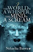 If the World is a Whisper, the Mind is a Scream