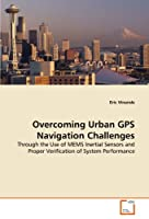 Overcoming Urban GPS Navigation Challenges: Through the Use of MEMS Inertial Sensors and Proper Verification of System Performance
