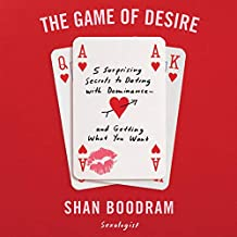 The Game of Desire: 5 Surprising Secrets to Dating with Dominance - and Getting What You Want