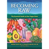 Becoming Raw: The Comprehensive Guide to Eating a Nutritious Raw Diet: The Essential Guide to Raw Vegan Diets