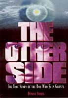 The Other Side: The True Story of the Boy Who Sees Ghosts