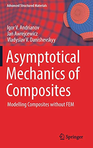 Download Asymptotical Mechanics of Composites: Modelling Composites without FEM (Advanced Structured Materials) 3319657852