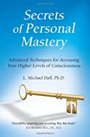 Secrets of Personal Mastery: Awakening Your Inner Executive : Advanced Techniques for Accessing Your Higher Levels of Consciousness
