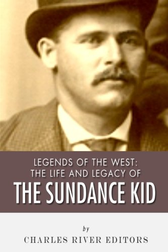 Legends of the West: The Life and Legacy of the Sundance Kid
