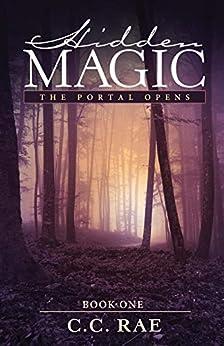 Hidden Magic: The Portal Opens (The Hidden Magic Series Book 1) by [Rae, C. C.]