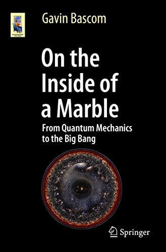 On the Inside of a Marble: From Quantum Mechanics to the Big Bang (Astronomers