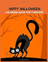 Happy Halloween Coloring Book for Toddlers: Toddler coloring Toy Gifts for Kids Cute Easy and Relaxing Birthday Gifts