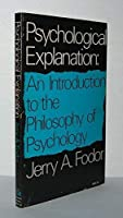 Psychological Explanation; An Introduction to the Philosophy of Psychology
