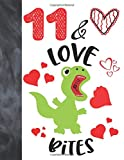 11 &Love Bites: Green T-Rex Dinosaur Valentines Day Gift For Boys And Girls Age 11 Years Old - A Writing Journal To Doodle And Write In - Blank Lined Journaling Diary For Kids