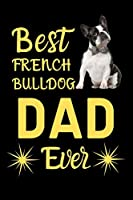 Best French Bulldog DAD Ever: Best Gift for French Bulldog Lovers DAD, 6x9 inch 100 Pages  Christmas & Birthday Gift / Journal / Notebook / Diary