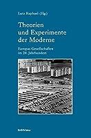 Theorien Und Experimente Der Moderne: Europas Gesellschaften Im 20. Jahrhundert. Unter Mitarbeit Von Clelia Caruso (Industrielle Welt)
