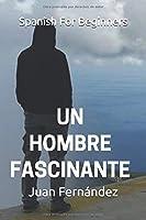 Spanish For Beginners: Un hombre fascinante