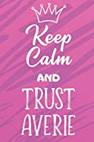 Keep Calm And Trust Averie: Funny Loving Friendship Appreciation Journal and Notebook for Friends Family Coworkers. Lined Paper Note Book.