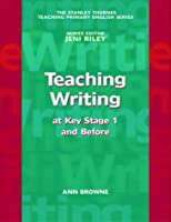 Teaching Writing: Key Stage 1 and Before (The Stanley Thrones Teaching Primary English Series)