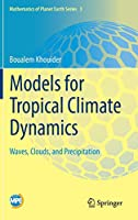 Models for Tropical Climate Dynamics: Waves, Clouds, and Precipitation (Mathematics of Planet Earth)