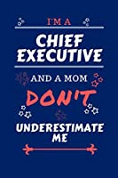 I'm A Chief Executive And A Mom Don't Underestimate Me: Perfect Gag Gift For A Chief Executive Who Happens To Be A Mom And NOT To Be Underestimated!   Blank Lined Notebook Journal   100 Pages 6 x 9 Format   Office   Work   Job   Humour and Banter   Birthd