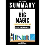 Extended Summary Of Big Magic: Creative Living Beyond Fear - By Elizabeth Gilbert (English Edition)