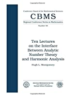 Ten Lectures on the Interface Between Analytic Number Theory and Harmonic Analysis (Cbms Regional Conference Series in Mathematics)