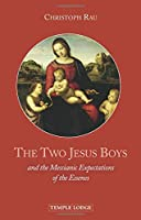 The Two Jesus Boys: And the Messianic Expectations of the Essenes