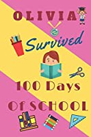 "Olivia Survived 100 Days Of School: Funny Notebook For Girls Named Olivia,120 Pages, Composition Notebook Gift,  6"" x 9"", 100 days of school notebook, Glossy Finish: Olivia Survived 100 Days Of School: Best School gift for Little Girls Named Olivia"