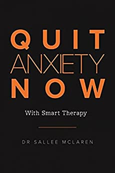 Quit Anxiety Now: With Smart Therapy by [McLaren, Sallee]