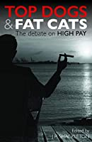 Top Dogs and Fat Cats: The Debate on High Pay