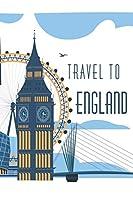 Travel to ENGLAND: Carnet de voyage | Journal | Couverture souple brillante | 6x9 - A5 pouces avec 108 pages blanches