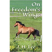 On Freedom's Wings: Horse Stories of Faith
