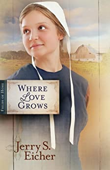 Where Love Grows (Fields of Home Book 3) by [Eicher, Jerry S.]