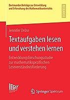 Textaufgaben lesen und verstehen lernen: Entwicklungsforschungsstudie zur mathematikspezifischen Leseverstaendnisfoerderung (Dortmunder Beitraege zur Entwicklung und Erforschung des Mathematikunterrichts)