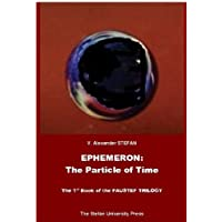 Ephemeron: The Particle of Time (The 1st book of the FAUSTEF TRILOGY) (English Edition)