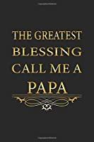 The greatest blessing call me a Papa: Notizbuch, Notizheft, Tagebuch | Geschenk-Idee fuer werdende Vaeter | Dot Grid | A5 | 120 Seiten