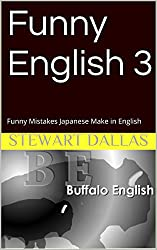Funny English 3: Funny Mistakes Japanese Make in English (English Edition)