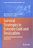 Survival Strategies in Extreme Cold and Desiccation: Adaptation Mechanisms and Their Applications (Advances in Experimental Medicine and Biology)