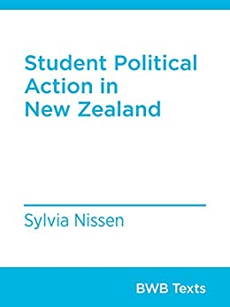 Student Political Action in New Zealand (BWB Texts) by [Nissen, Sylvia]