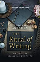 The Ritual of Writing: Writing As Spiritual Practice