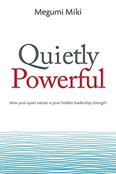 Quietly Powerful: How your quiet nature is your hidden leadership strength by [Miki, Megumi]