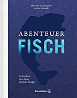 Abenteuer Fisch: Frische Luft, klare Seen, koestliche Rezepte