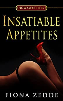 Insatiable Appetites (How Sweet It Is Book 4) by [Zedde, Fiona]