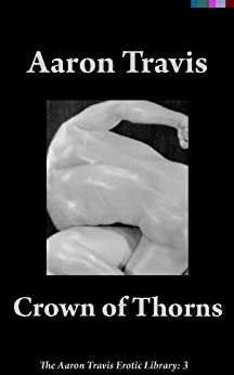 [Travis, Aaron]のCrown of Thorns (The Aaron Travis Erotic Library Book 3) (English Edition)